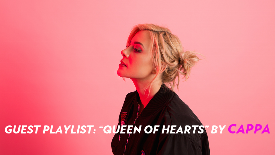GUEST PLAYLIST: QUEEN OF HEARTS BY CAPPA