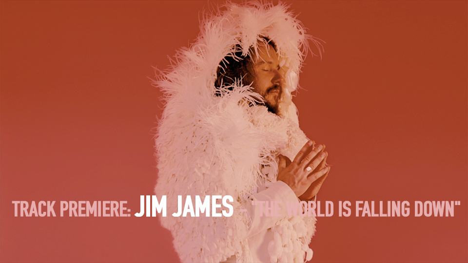 "TRACK PREMIERE: JIM JAMES – ""THE WORLD IS FALLING DOWN"""
