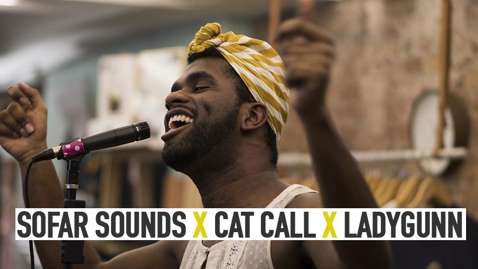 SOFAR SOUNDS X CAT CALL X LADYGUNN