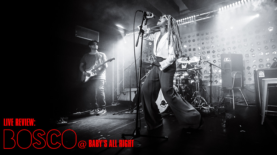 LIVE REVIEW: BOSCO @ BABY'S ALL RIGHT
