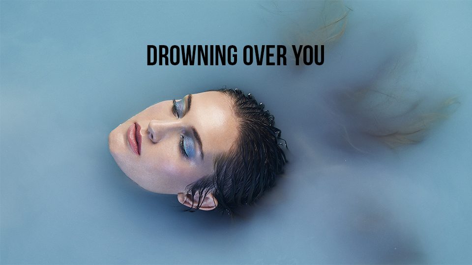 DROWNING OVER YOU