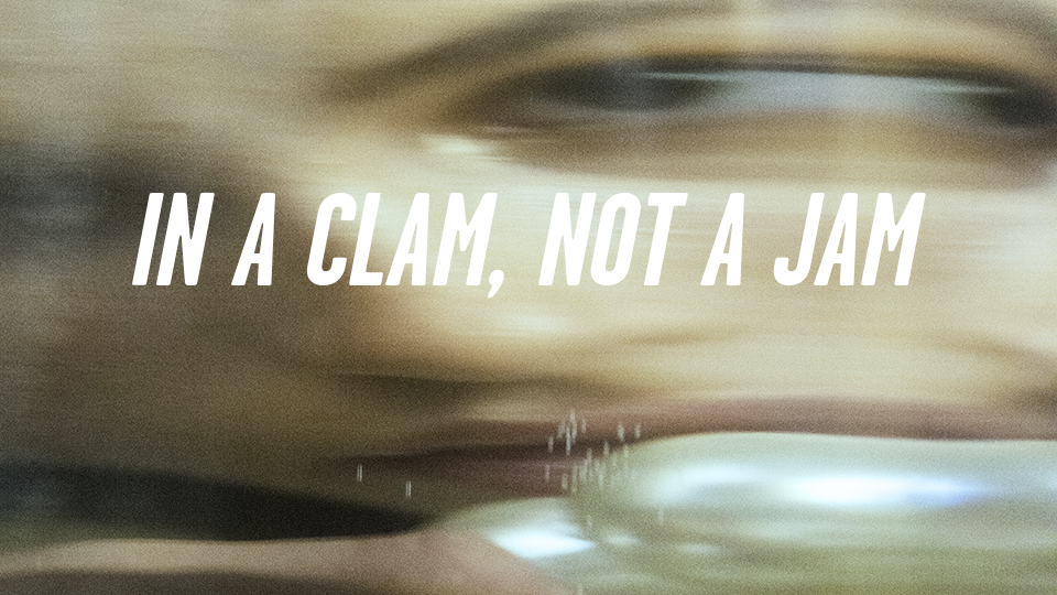 IN A CLAM, NOT A JAM